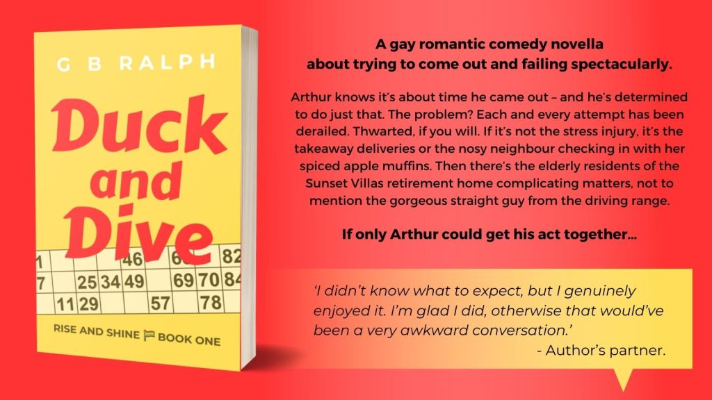 Duck and Dive – A gay romantic comedy novella about trying to come out and failing spectacularly.