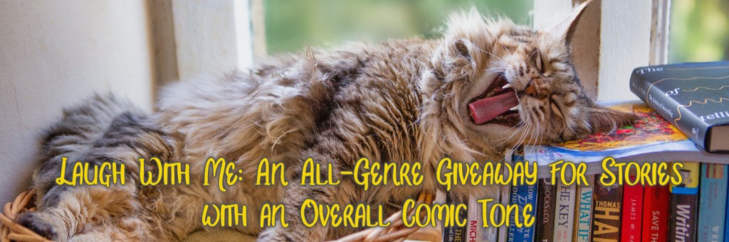 Laugh With Me: An All-Genre Giveaway for Stories with an Overall Comic Tone. Group promo cover image with cat yawning and lying on a row of books.