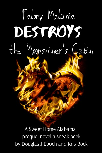 Cover image: Felony Melanie Destroys the Moonshiner's Cabin by Douglas J Ebock and Kris Bock